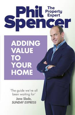 Adding Value to Your Home - Phil Spencer