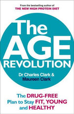 The Age Revolution : The Drug-free Plan to Stay Fit, Young and Healthy - Dr. Charles Clark