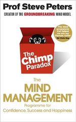 The Chimp Paradox : The Acclaimed Mind Management Programme to Help You Achieve Success, Confidence and Happiness - Dr Steve Peters
