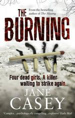 The Burning : Four dead girls - A killer waiting to strike again... - Jane Casey