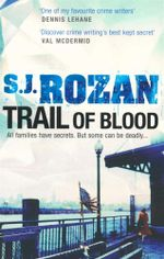 Trail of Blood : All families have secrets - But some can be deadly... - S. J. Rozan