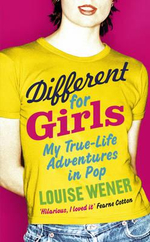 Different for Girls : My True-Life Adventures in Pop - Louise Wener