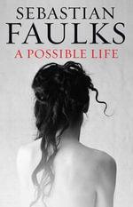 A Possible Life - Sebastian Faulks