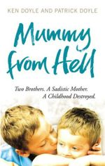 Mummy From Hell :  Two Brothers - A Sadistic Mother - A Childhood Destroyed - Kenneth Doyle