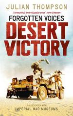 Forgotten Voices Desert Victory : Forgotten Voices - Julian Thompson