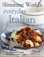 Slimming World's Everyday Italian : Over 120 Fresh, Healthy and Delicious Recipes - Slimming World