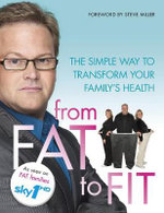 From Fat to Fit : The Simple Way to Transform Your Family's Health
