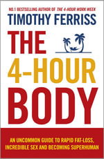 The 4-Hour Body : An Uncommon Guide to Rapid Fat-loss, Incredible Sex and Becoming Superhuman - Timothy Ferriss