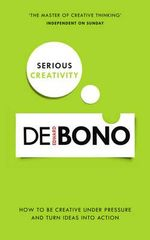 Serious Creativity  :  Using the Power of Lateral Thinking to Create New Ideas - Edward De Bono
