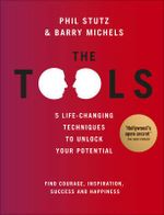 The Tools : 5 Life-Changing Techniques To Unlock Your Potential - Phil Stutz 