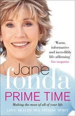 Prime Time : Love, Health, Sex, Fitness, Friendship, Spirit; Making the Most of All of Your Life - Jane Fonda