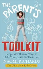 The Parents' Toolkit : Simple & Effective Ways to Help Your Child Be Their Best - Naomi Richards