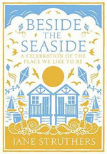Beside the Seaside :  The Indispensable Guide to the Place We Like to Be - Jane Struthers
