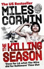 The Killing Season : A Summer in South-Central with LAPD Homicide - Miles Corwin