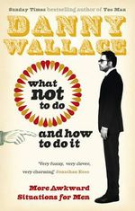 What Not to Do (And How to Do It) - Danny Wallace