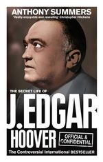 Official and Confidential : The Secret Life of J Edgar Hoover - Anthony Summers