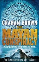 The Mayan Conspiracy : A Deadly Secret That Could Change the World... - Graham Brown
