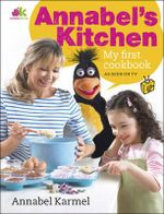 Annabel's Kitchen : The Beginner's Cookbook - Annabel Karmel