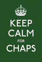 Keep Calm For Chaps : Keep Calm and Carry on - No Author Name