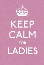 Keep Calm For Ladies : Keep Calm and Carry on - No Author Name