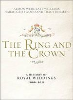The Ring and the Crown : A History of Royal Weddings 1066-2011 - Alison Weir