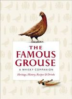 The Famous Grouse Whisky Companion : Heritage, History, Recipes and Drinks - Ian Buxton