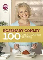 My Kitchen Table : 100 Great Low-Fat Recipes - Rosemary Conley