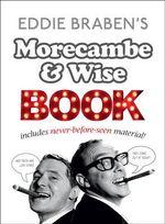 Eddie Braben's Morecambe and Wise Book - Eric Morecambe