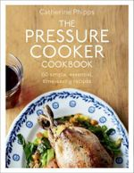 The Pressure Cooker Cookbook - Catherine Phipps