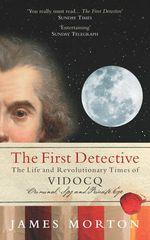 The First Detective : The Life and Revolutionary Times of Vidocq - James Morton