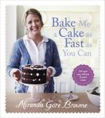 Bake Me a Cake as Fast as You Can : Over 100 Super Easy, Fast and Delicious Recipes - Miranda Gore Browne
