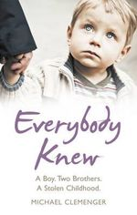 Everybody Knew : A Boy. Two Brothers. A Stolen Childhood. - Michael Clemenger