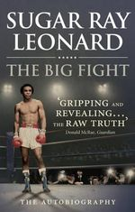 The Big Fight : My Story - Sugar Ray Leonard