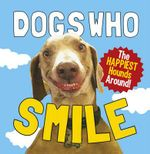Dogs Who Smile : The Happiest Hounds Around - Author Name Tbc