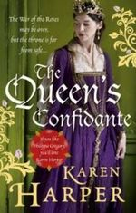 The Queen's Confidante : The War of the Roses May Be Over, But the Throne is Far From Safe... - Karen Harper