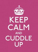 Keep Calm and Cuddle Up : Good Advice for Those in Love - Various Authors