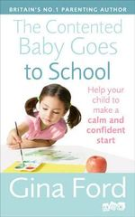 The Contented Baby Goes to School : Help Your Child to Make a Calm and Confident Start - Gina Ford