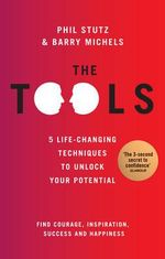 The Tools : Transform Your Problems Into Courage, Confidence, ... - Phil Stutz