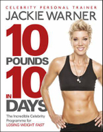 10 Pounds in 10 Days : The Incredible Celebrity Programme for Losing Weight Fast - Jackie Warner