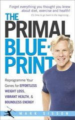 The Primal Blueprint : Reprogramme Your Genes for Effortless Weight Loss, Vibrant Health and Boundless Energy - Mark Sisson