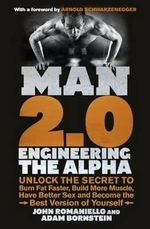 Man 2.0: Engineering the Alpha : Unlock the Secret to Burn Fat Faster, Build More Muscle, Have Better Sex and Become the Best Version of Yourself - John Romaniello