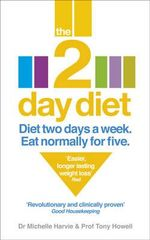 The 2-Day Diet : Diet Two Days a Week. Eat Normally for Five - Michelle Harvie