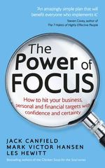 The Power of Focus : How to Hit Your Business, Personal and Financial Targets with Confidence and Certainty - Jack Canfield