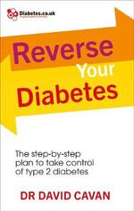 Reverse Your Diabetes : The Step-by-Step Plan to Take Control of Type 2 Diabetes - Dr. David Cavan