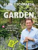 Love Your Garden - Alan Titchmarsh