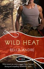 Wild Heat : The Hotshot Firefighters Series : Book 1 - Bella Andre
