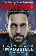 Nothing Is Impossible : The Real-Life Adventures of a Street Magician - Dynamo