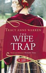 The Wife Trap : A Rouge Regency Romance - Tracy Anne Warren