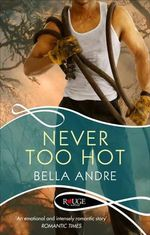 Never Too Hot : The Hotshot Firefighters Series : Book 3 - Bella Andre