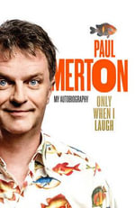 Only When I Laugh : My Autobiography - Paul Merton